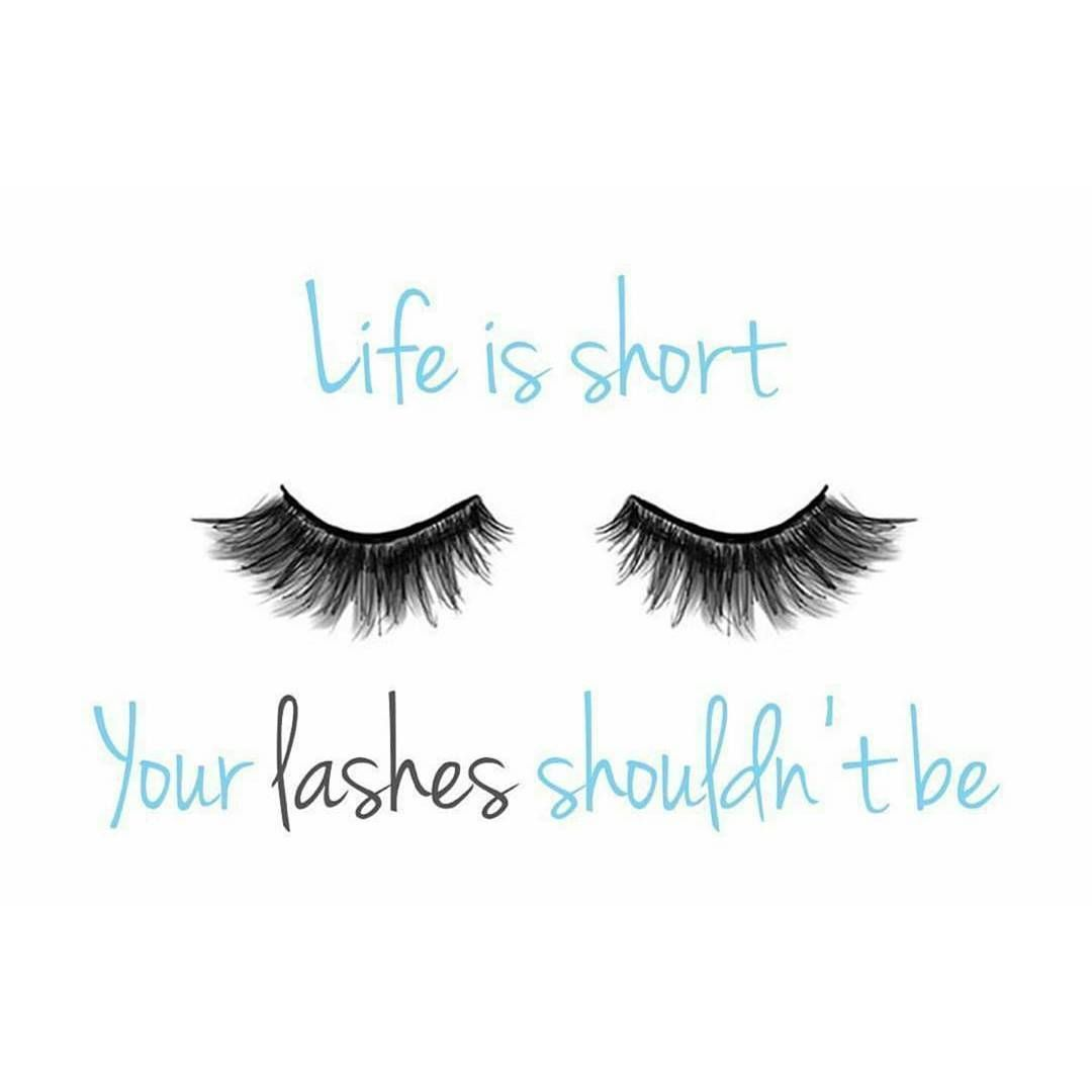 Life Is Short Your Lashes Shouldnt Be Lashes