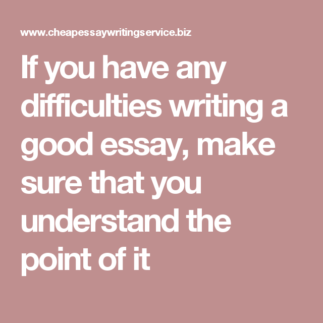 if you have any difficulties writing a good essay make sure that if you have any difficulties writing a good essay make sure that you understand the
