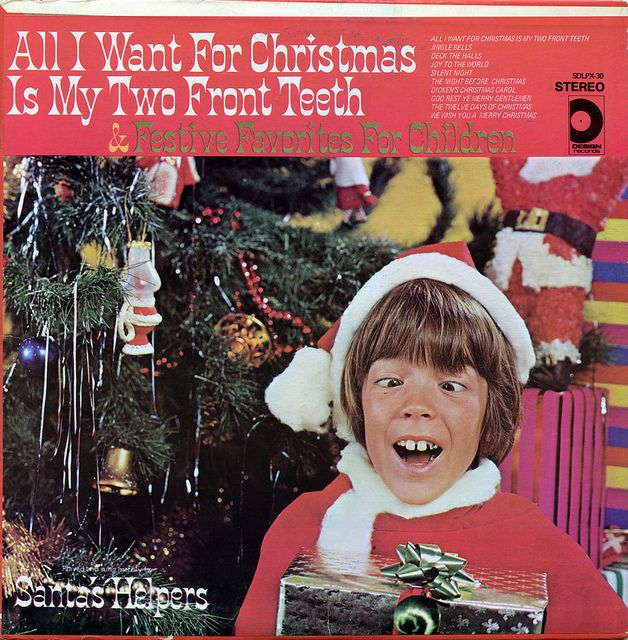 All I Want For Christmas Is My Two Front Teeth Album Cover By Neato Coolville Via Flickr Christmas Albums Worst Album Covers Album Covers
