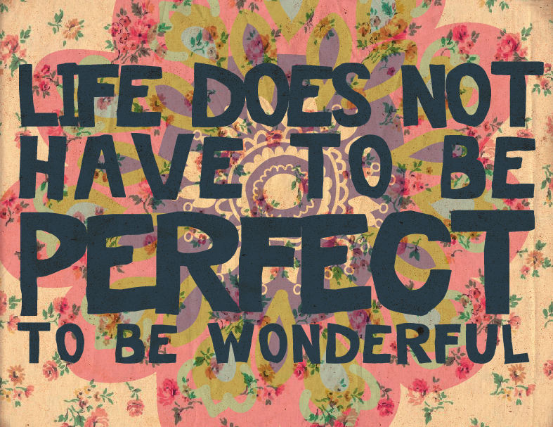 70 Frases De Amor Memorables: Life Doesn't Have To Be Perfect...