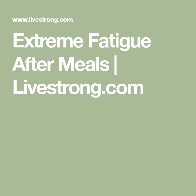 Why Am I So Tired After Meals Livestrong Com Fatigue After Eating Tiredness After Eating Feeling Sleepy After Eating