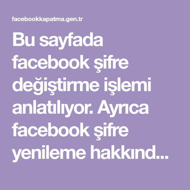 Bu Sayfada Facebook Sifre Degistirme Islemi Anlatiliyor Ayrica Facebook Sifre Yenileme Hakkinda Detayli Bilgi Veriliyor Facebook Sifresi Facebook Adlar Bilgi