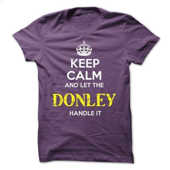 DONLEY - KEEP CALM AND LET THE DONLEY HANDLE IT - #school shirt #sweater upcycle. BUY NOW => https://www.sunfrog.com/Valentines/DONLEY--KEEP-CALM-AND-LET-THE-DONLEY-HANDLE-IT-52477958-Guys.html?68278