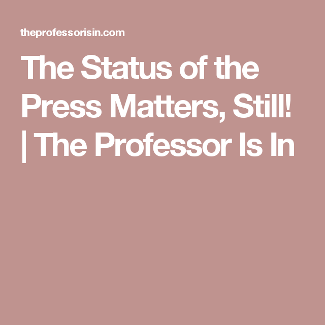 The Status of the Press Matters, Still! | The Professor Is In