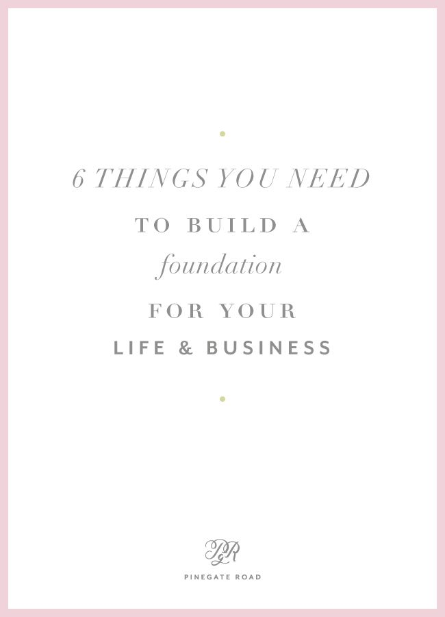 6 things you need to build a foundation for your life and business | PINEGATE ROAD | branding, graphic design, identity design, systems, delegating, systems for business, creative business, design studio