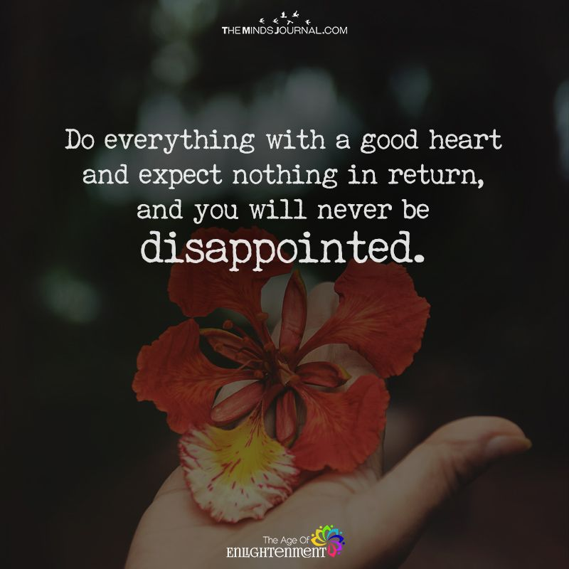 Do Everything With A Good Heart And Expect Nothing In Return Good Heart Quotes Kind Heart Quotes Good Heart