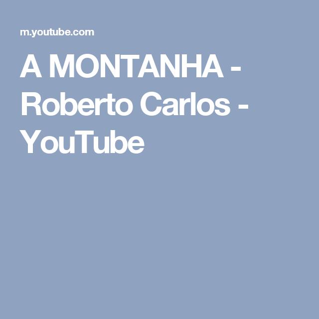 A MONTANHA  -  Roberto Carlos - YouTube