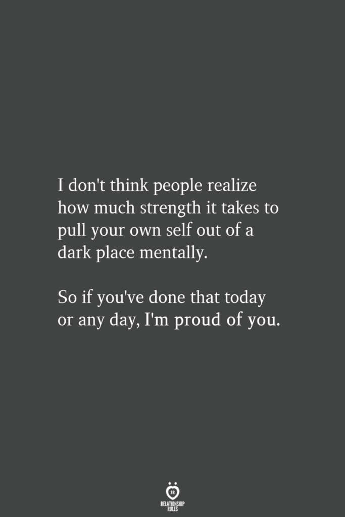 I Don't Think People Realize How Much Strength It Takes To Pull Your Own Self Out