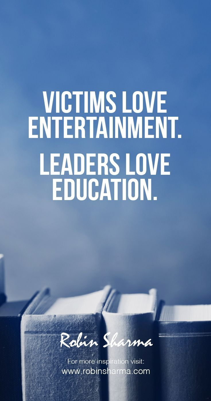 Victims Love Entertainment Leaders Love Education Robin Sharma