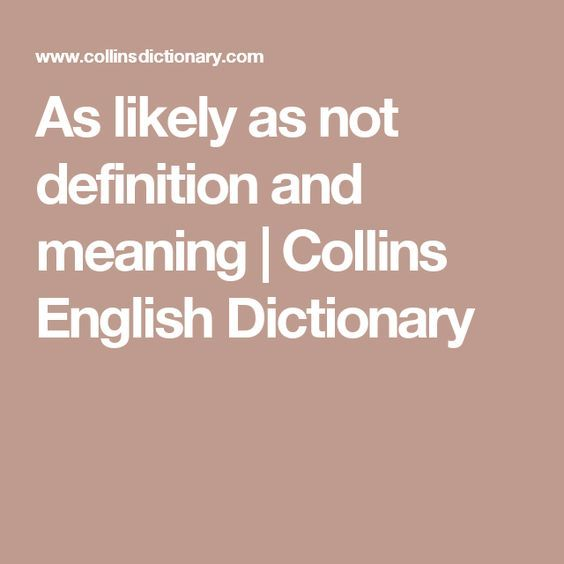 As likely as not definition and meaning | Collins English Dictionary