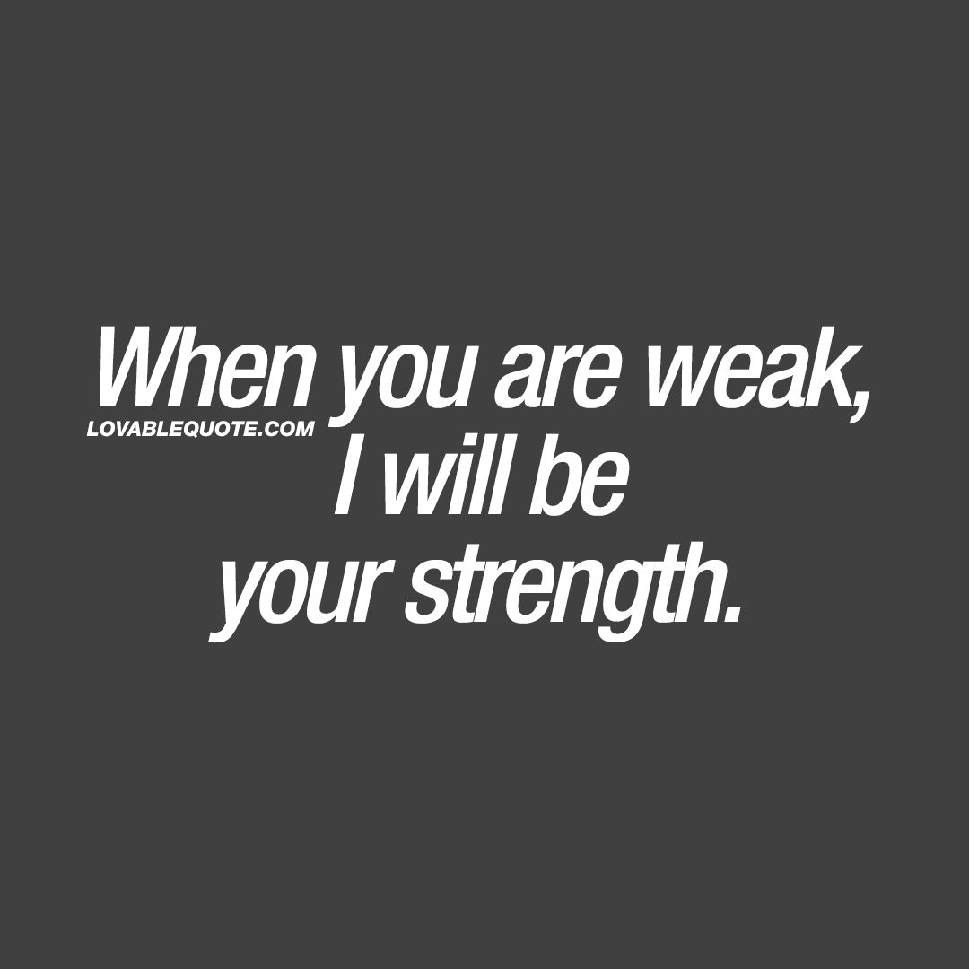 Good Relationship quotes: When you are weak, I will be your ...