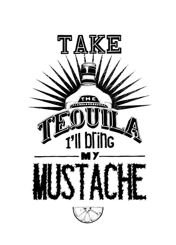 visualgraphic:    Take the tequila, I'll bring the mustache http://www.creativeboysclub.com/