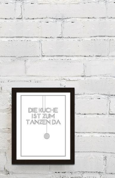 Die Kuche Ist Zum Tanzen Da Fur Alle Die Wissen Dass Man In Der Kuche Nicht Nur Kochen Kann Schoner Typo Print Fur Eure Wande Oder Schone Hintern Drucken