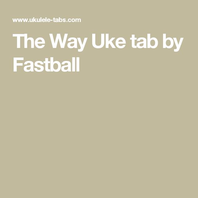 The Way Uke Tab By Fastball Uke Skywalker Songs Pinterest