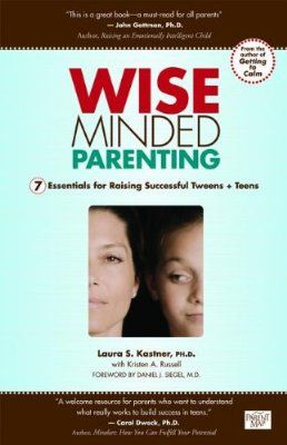 Wise Minded Parenting: 7 Essentials for Raising Successful Tweens + Teens