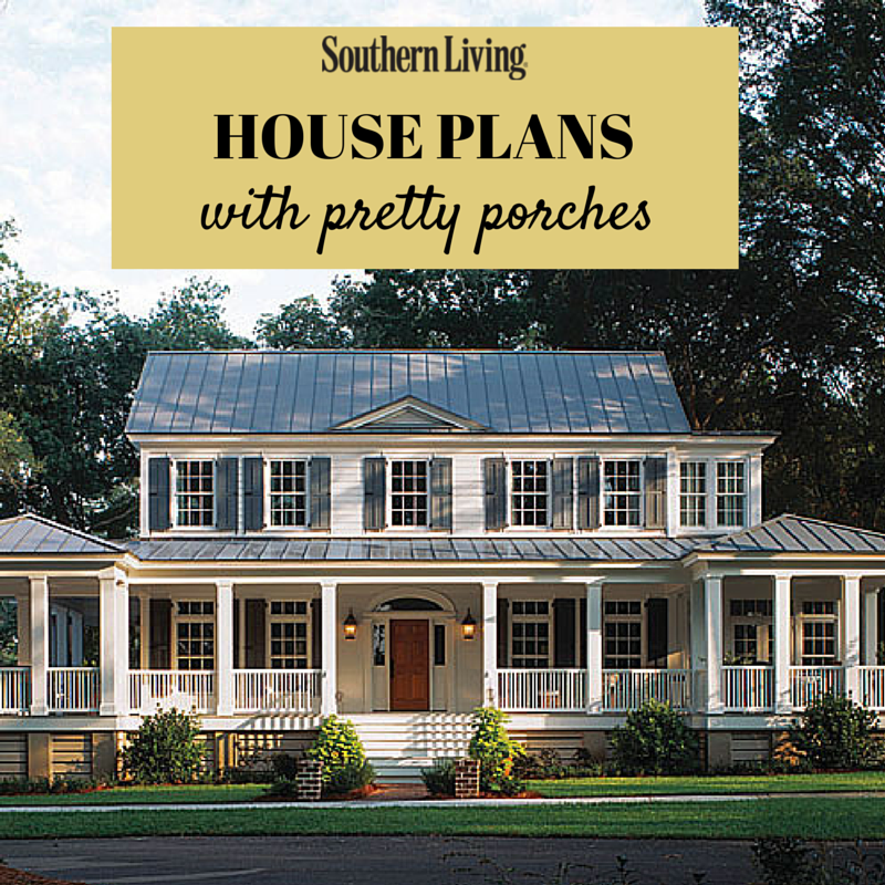 Pretty house plans with porches front porches porch and Southern charm house plans