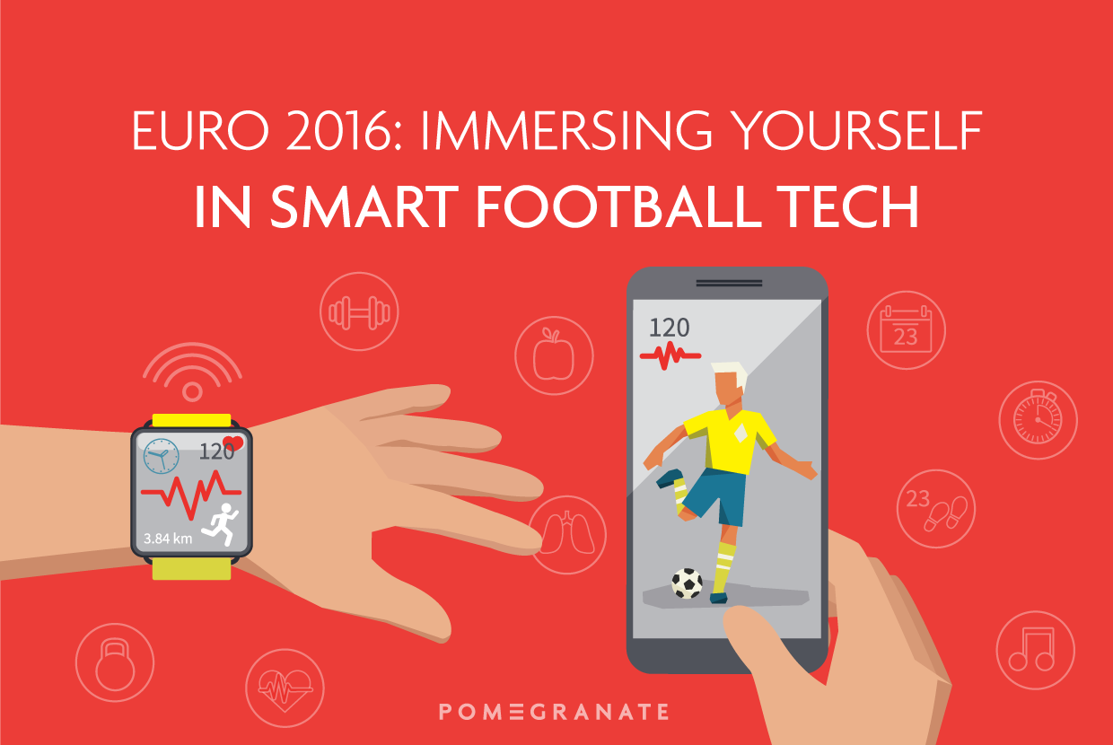 Euro 2016 Immersing Yourself in Smart Football Tech