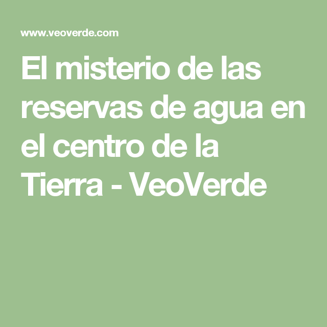 El misterio de las reservas de agua en el centro de la Tierra - VeoVerde