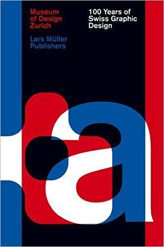 100 Years of Swiss Graphic Design: Christian Brandle, Karin Gimmi, Barbara Junod, Bettina Richter, Museum of Design Zurich: 9783037783993: Amazon.com: Books