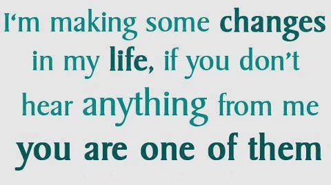 I M Making Some Changes In My Life If You Don T Hear Anything From Me You Are One Of Them View More Quotes Http My Life Quotes Life Quotes Change Quotes