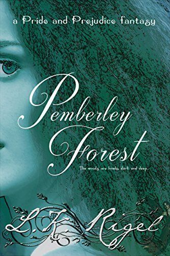 Pemberley Forest: A Pride and Prejudice Fantasy by L K  Rigel | Need
