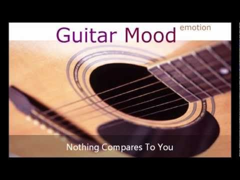 Guitar Mood Nothing Compares To You Guitar My Love Change Me