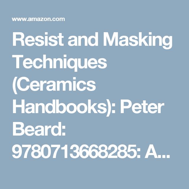 Resist and Masking Techniques (Ceramics Handbooks): Peter Beard: 9780713668285: Amazon.com: Books