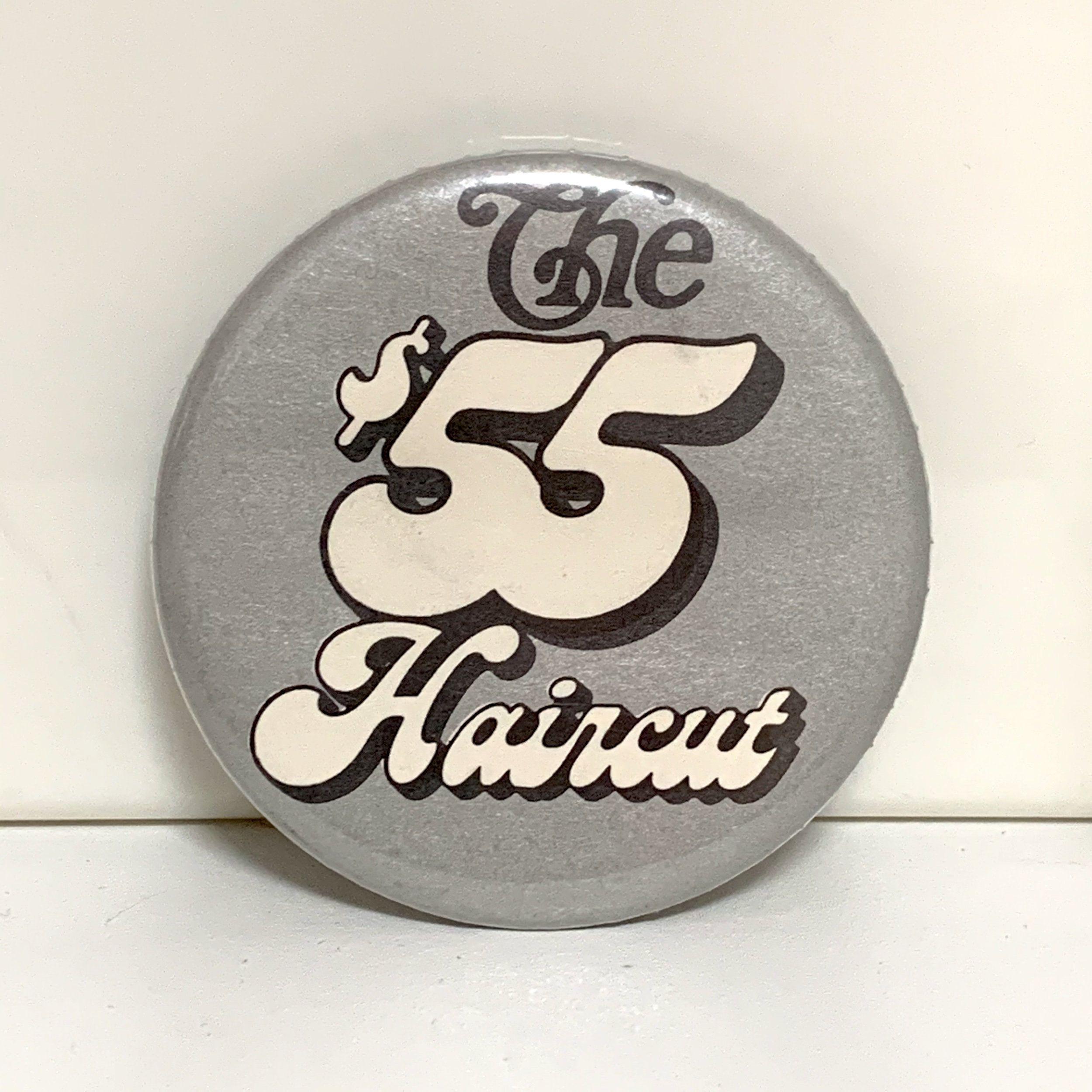 Vintage Pinback Button The 55 Dollar Haircut Fifty Five Etsy In 2020 Buttons Pinback Pinback Vintage Silver