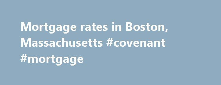 Mortgage rates in Boston, Massachusetts #covenant #mortgage