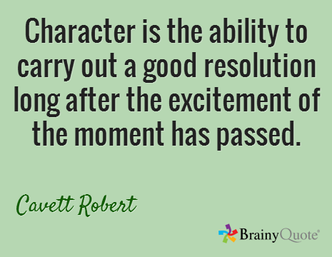 Character is the ability to carry out a good resolution long after the excitement of the moment has passed. / Cavett Robert