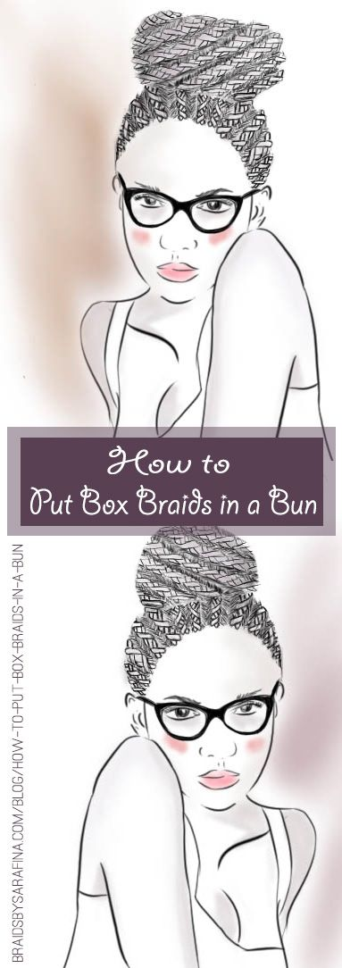 Learn How To Put Your Box Braids Up Into A Bun. It's Easy