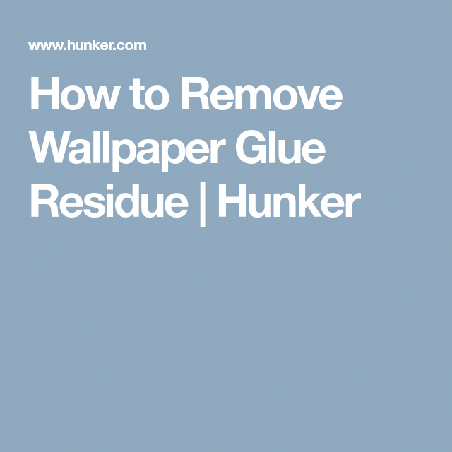 How to Remove Wallpaper Glue Residue Hunker