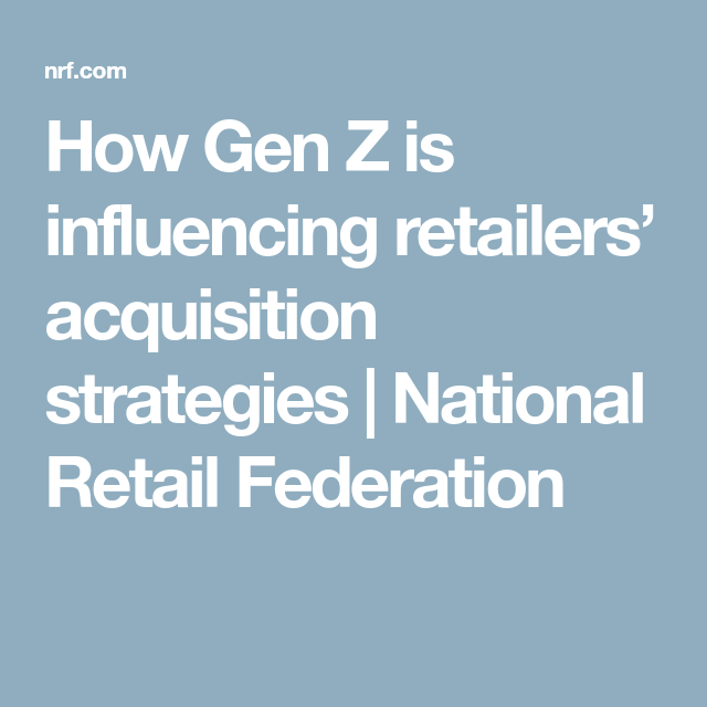 How Gen Z Is Influencing Retailers Acquisition Strategies