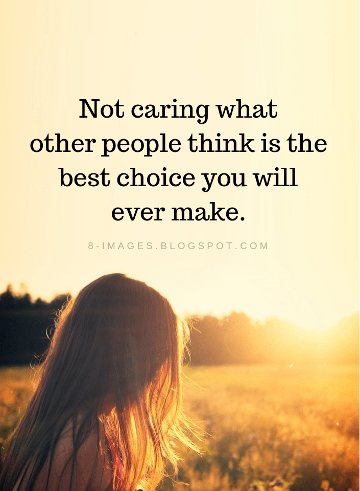 Confidence Quotes Not Caring What Other People Think Is The Best Choice You Will Ever Make Confidence Quotes Thinking Of You Quotes Thinking Quotes