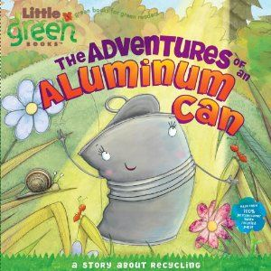 The Adventures Of An Aluminum Can A Story About Recycling Little Green Books Earth Day Crafts Earth Day Activities Recycling