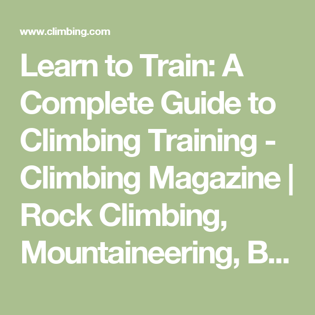 Learn to Train: A Complete Guide to Climbing Training - Climbing Magazine | Rock Climbing, Mountaineering, Bouldering, Ice Climbing