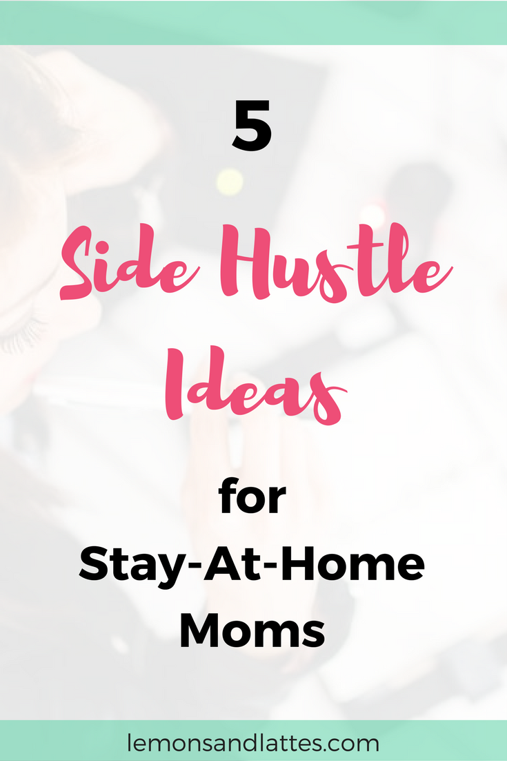 5 Side hustle ideas for stay-at-home moms // Home business ideas ...