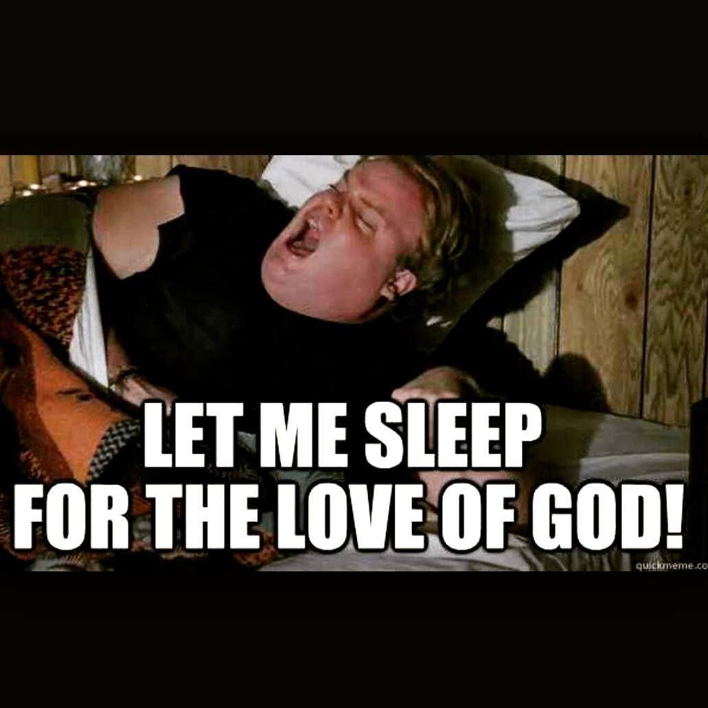 Alora On Instagram I Love How Alotta My Posts Have To Do With Sleep Lmao Dontjudgeme Chrisfarley Tommyboy Sleep Funny Night Shift Meme Night Shift Humor