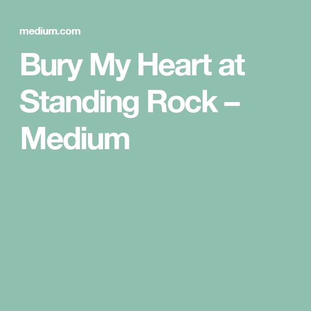 Bury My Heart at Standing Rock – Medium