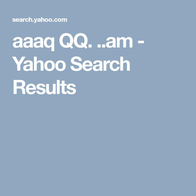 Aaaq Qq Am Yahoo Search Results Yahoo Search Yahoo Search