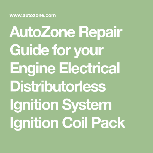 Autozone Repair Guide For Your Engine Electrical Distributorless Ignition System Ignition Coil Pack With Images Repair Guide