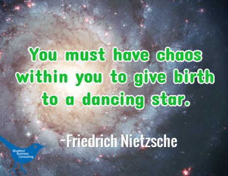 You must have chaos within you to give birth to a dancing star ~Nietzsche