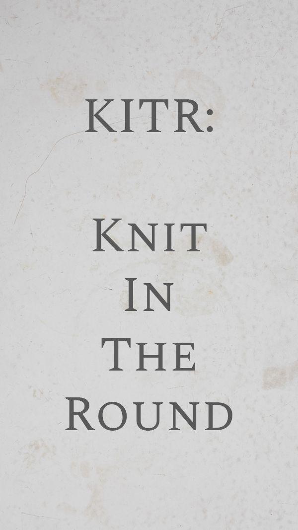 KITR : Knit In The Round {Knitting Abbreviation