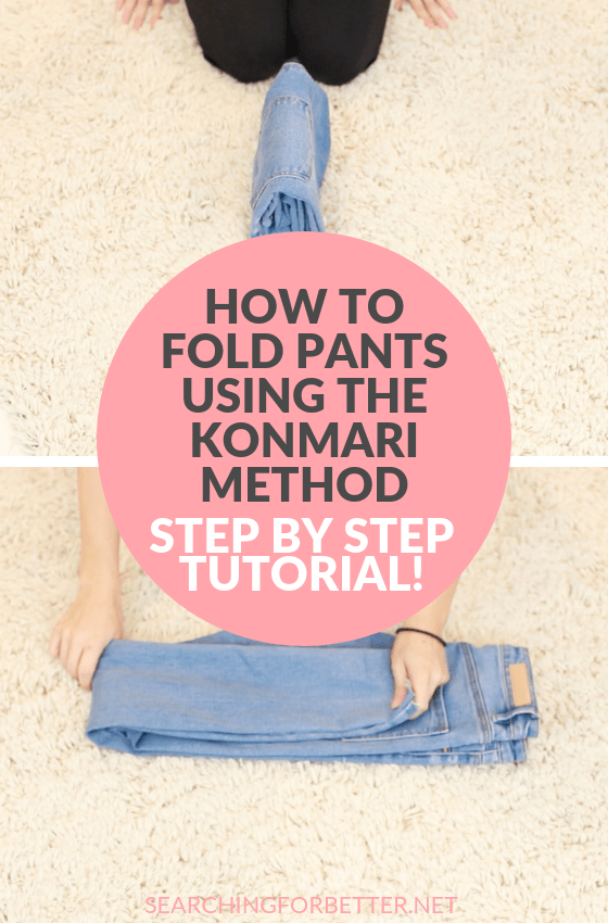 How To Fold Pants Using The Konmari Method - Searching For Better