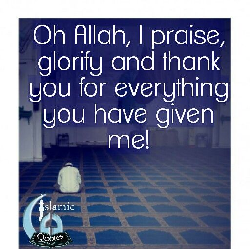 Oh Allah I Praise Glorify And Thank You For Everything You Have