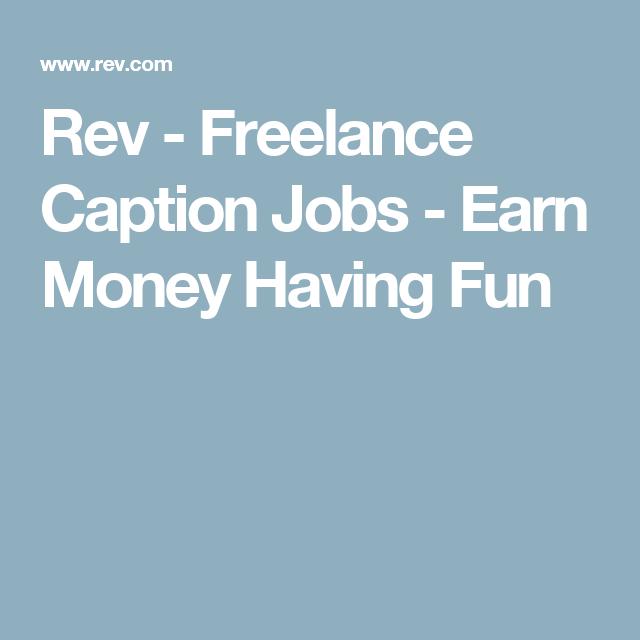 Rev Freelance Caption Jobs Earn Money Having Fun Captioning Jobs Freelancing Jobs Earn Money