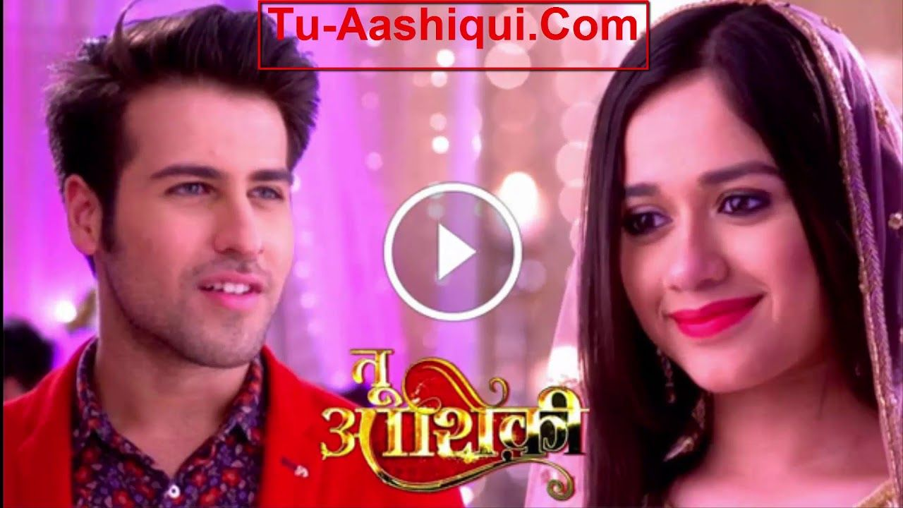 Tu Aashiqui Watch All Episodes Online | Tu Aashiqui