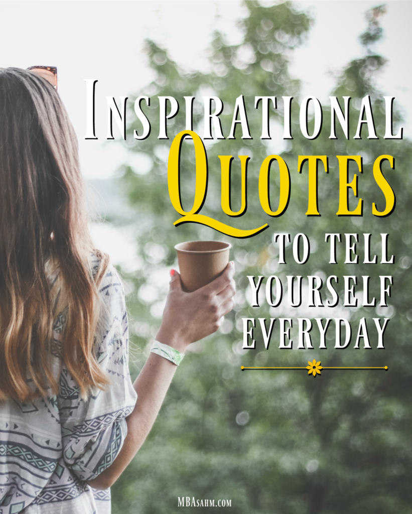 Quotes To Get You Through The Day 18 Inspirational Quotes To Tell Yourself Everyday