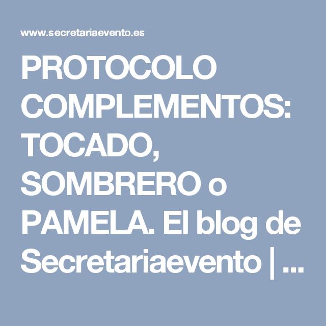 PROTOCOLO COMPLEMENTOS: TOCADO, SOMBRERO o PAMELA. El blog de Secretariaevento   El blog de Secretariaevento