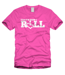 That's How I Roll - Pink (Unisex) the women's sizes are very fitted on all tshirts and a unisex size L fits me well